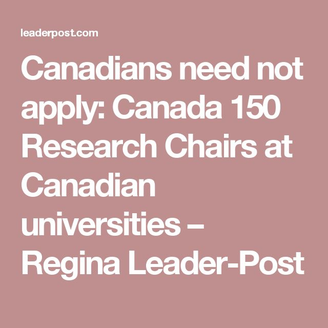 Canadians need not apply: Canada 150 Research Chairs at Canadian universities – Regina Leader-Post