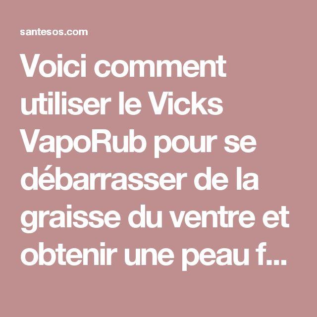 Voici comment utiliser le Vicks VapoRub pour se débarrasser de la graisse du ventre et obtenir une peau ferme et lisse?!! – Santé SOS