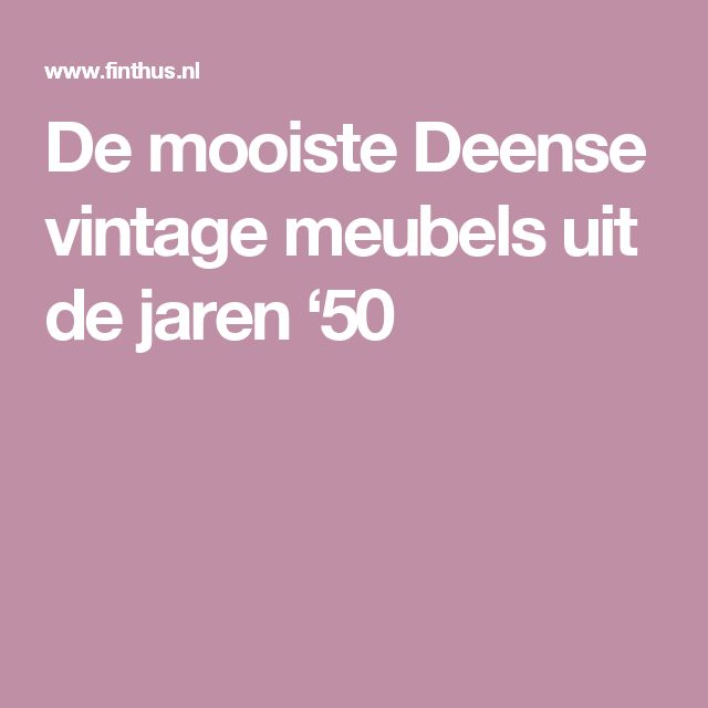 De mooiste Deense vintage meubels uit de jaren '50