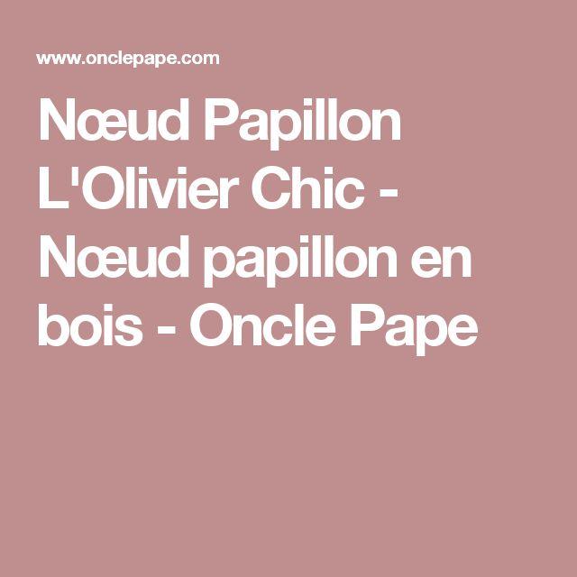 Nœud Papillon L'Olivier Chic - Nœud papillon en bois - Oncle Pape