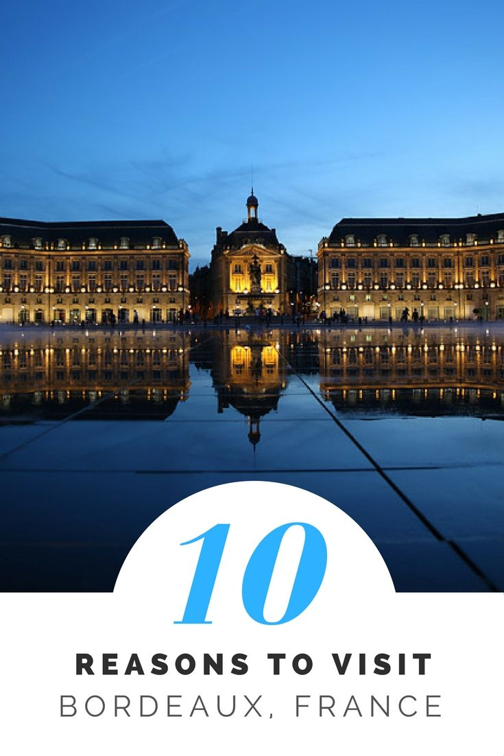 10 Reasons to Visit Bordeaux Right Now