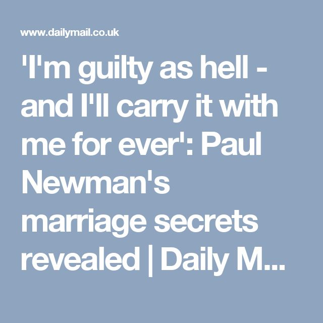 'I'm guilty as hell - and I'll carry it with me for ever': Paul Newman's marriage secrets revealed | Daily Mail Online