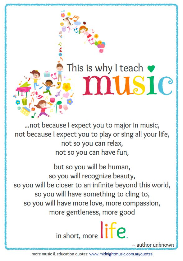 This is why I teach music poem.   http://www.midnightmusic.com.au/2013/10/quoteable-quote-monday-why-i-teach-music/