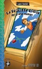 La réglisse rouge de grand-maman, Lyne Vanier, illust. Michel Rouleau, coll.Sésame, éditions Pierre Tisseyre, 96 pages