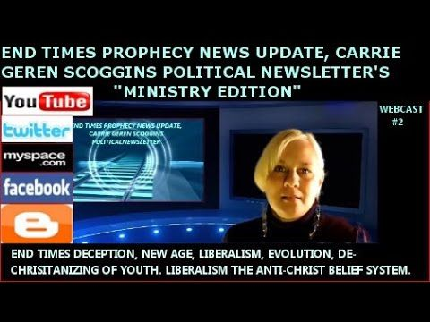 END TIMES DECEPTION,NEW AGE,LIBERALISM,EVOLUTION, DE-CHRISITANIZING OF YOUTH, CARRIE GEREN SCOGGINS MINISTRY EDITION OF END TIMES PROPHECY NEWS UPDATE, SERMON  http://youtu.be/Cyw5H_Tr2rI?list=PLRxsMy-rzJoVjv3yVBdZUaeHucNKpwOov