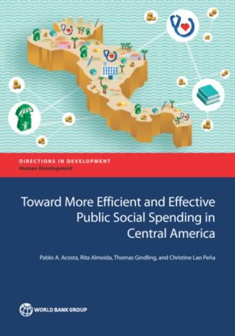 Toward More Efficient and Effective Public Social Spending in Central America (EBOOK) FULL TEXT: https://openknowledge.worldbank.org/handle/10986/26659