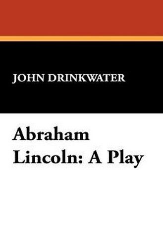 Abraham Lincoln: A Play, by John Drinkwater (Paperback)