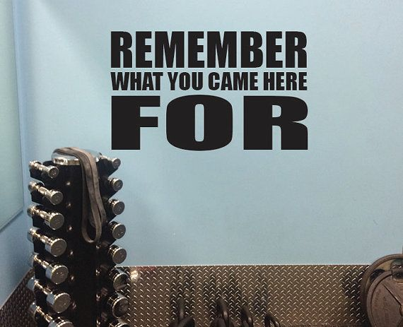 Fitness athletic Wall Decal, Locker Room Decor, Remember what you came here for.