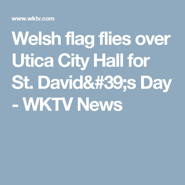 Welsh flag flies over Utica City Hall for St. David's Day - WKTV News