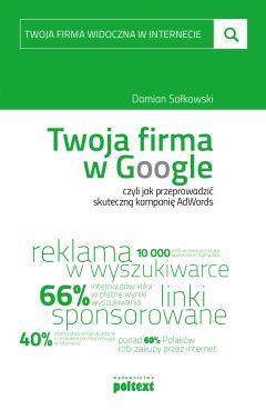 Twoja firma w Google, czyli jak przeprowadzić skuteczną kampanię AdWords - Damian Sałkowski - ebook