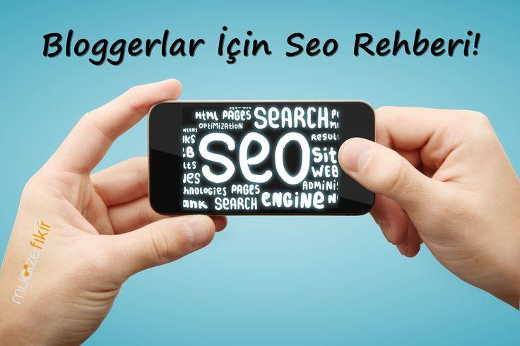 Bloggerlar İçin Seo Rehberi!
