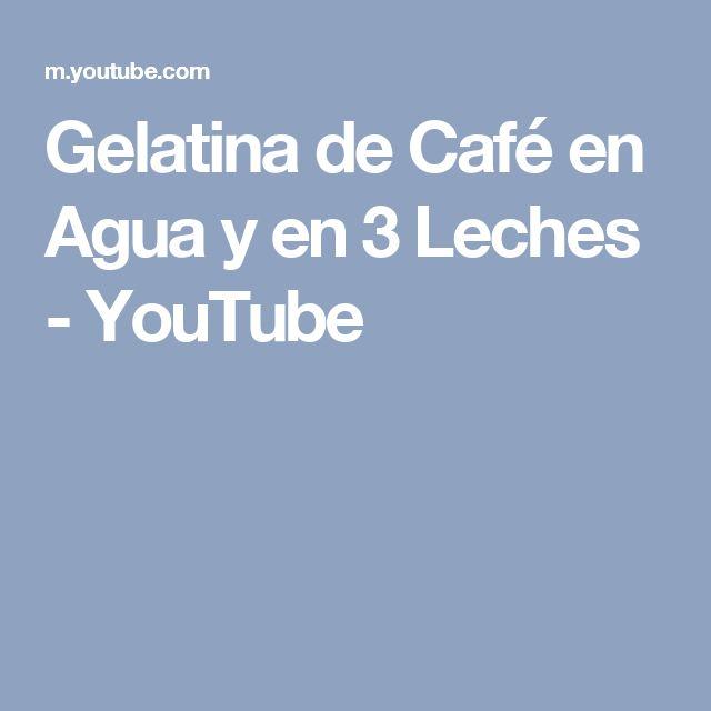 Gelatina de Café en Agua y en 3 Leches - YouTube