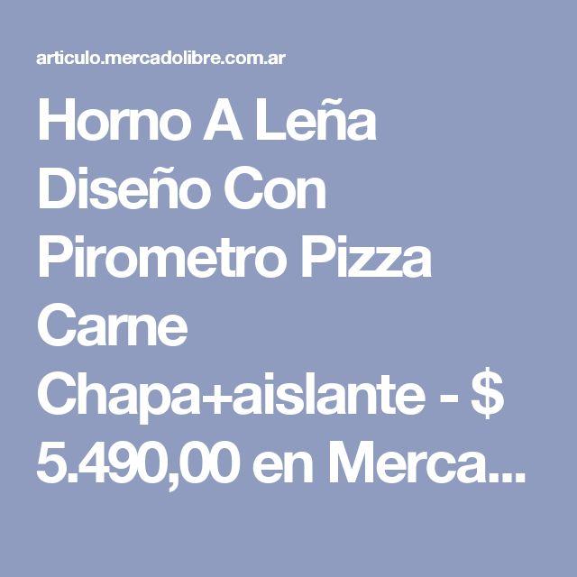 Horno A Leña Diseño Con Pirometro Pizza Carne Chapa+aislante - $ 5.490,00 en Mercado Libre