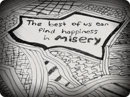 """The best of us can find happiness in misery."" Fall Out Boy, I Don't Care"
