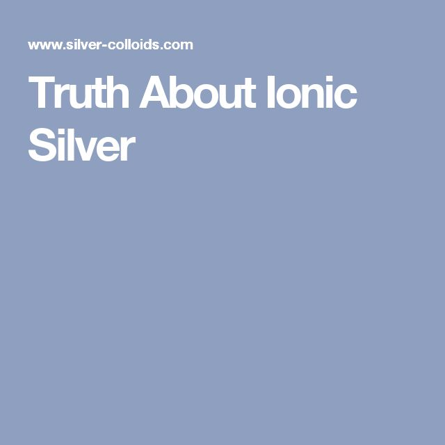 Truth About Ionic Silver
