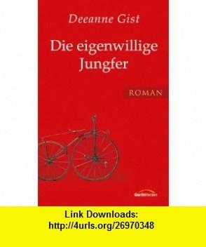 Die eigenwillige Jungfer (9783865916808) Deeanne Gist , ISBN-10: 3865916805  , ISBN-13: 978-3865916808 ,  , tutorials , pdf , ebook , torrent , downloads , rapidshare , filesonic , hotfile , megaupload , fileserve