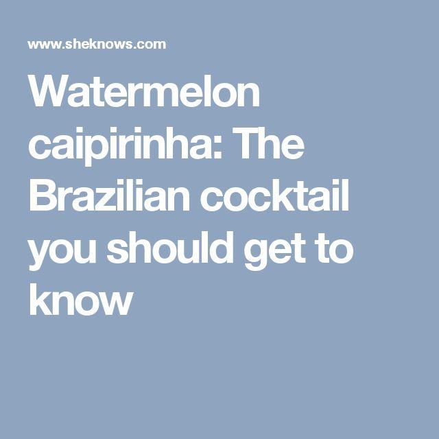 Watermelon caipirinha: The Brazilian cocktail you should get to know