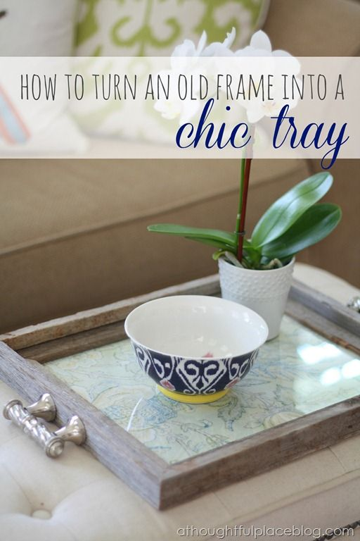turn an old frame into a tray - super cute!