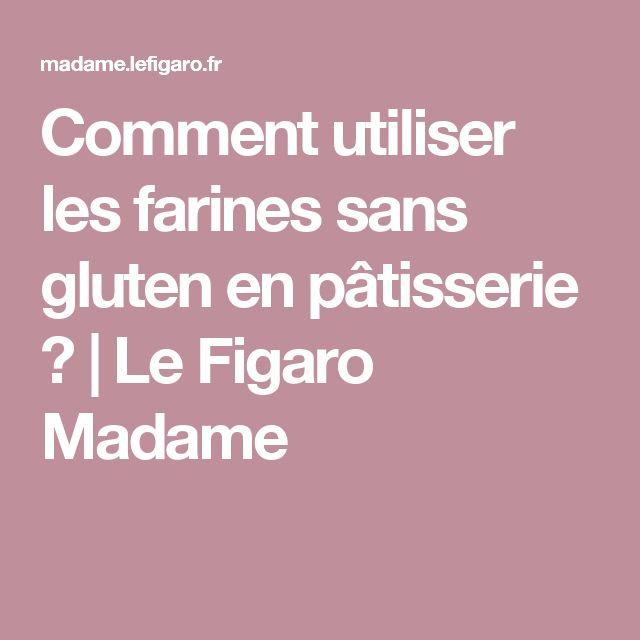 Comment utiliser les farines sans gluten en pâtisserie ?   Le Figaro Madame