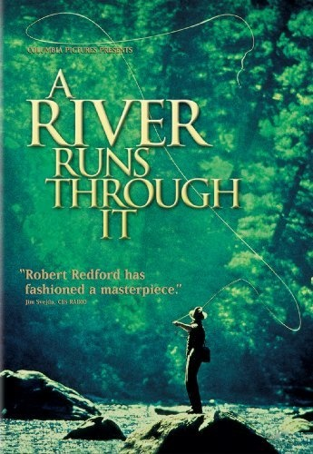 A River Runs Through It-- wonderful, bittersweet movie that will make you want to learn fly fishing and go to Montana!