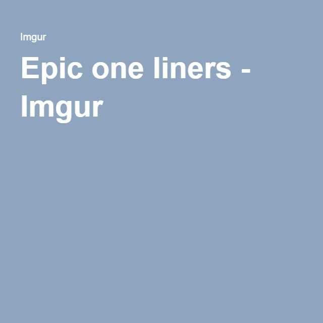 25+ Best Ideas About Epic One Liners On Pinterest