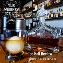 Ice Ball Review from The Whiskey Ice Co – Gran Patron Burdeos