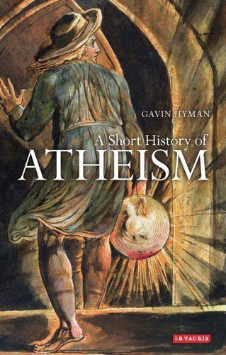 A Short History of Atheism (Library of Modern Religion) by Gavin Hyman. $16.74. Author: Gavin Hyman. Publisher: IB Tauris B (August 9, 2010). 234 pages