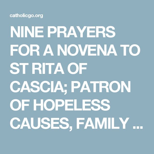 NINE PRAYERS FOR A NOVENA TO ST RITA OF CASCIA; PATRON OF HOPELESS CAUSES, FAMILY PROBLEMS AND THINGS DESPAIRED OF