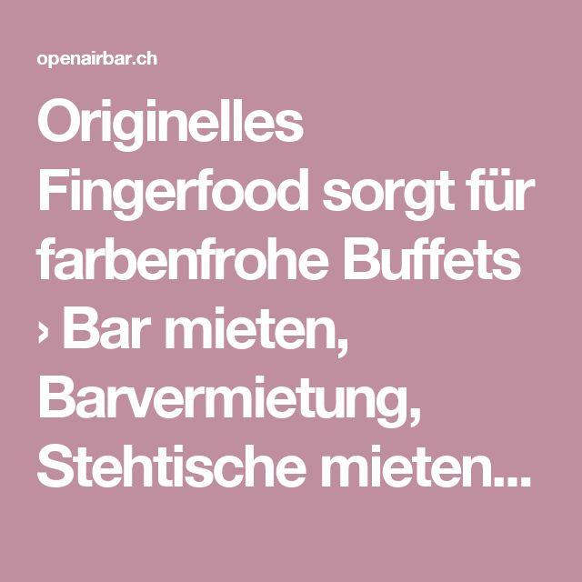 Originelles Fingerfood sorgt für farbenfrohe Buffets › Bar mieten, Barvermietung, Stehtische mieten, Barhocker mieten