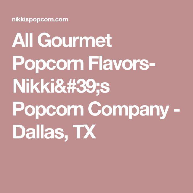 All Gourmet Popcorn Flavors- Nikki's Popcorn Company - Dallas, TX