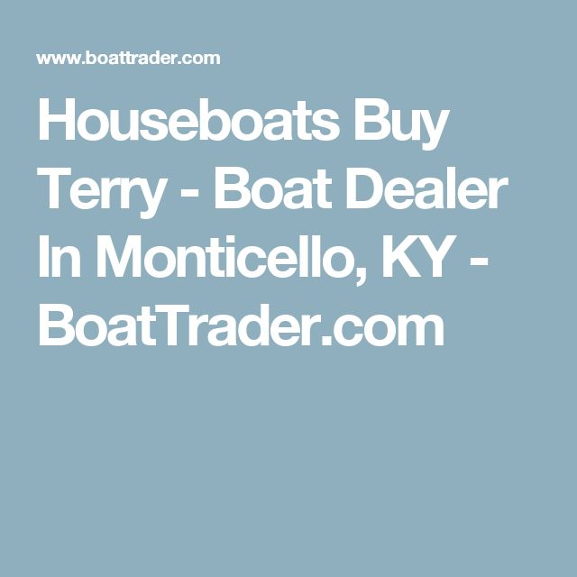 Houseboats Buy Terry - Boat Dealer In Monticello, KY - BoatTrader.com