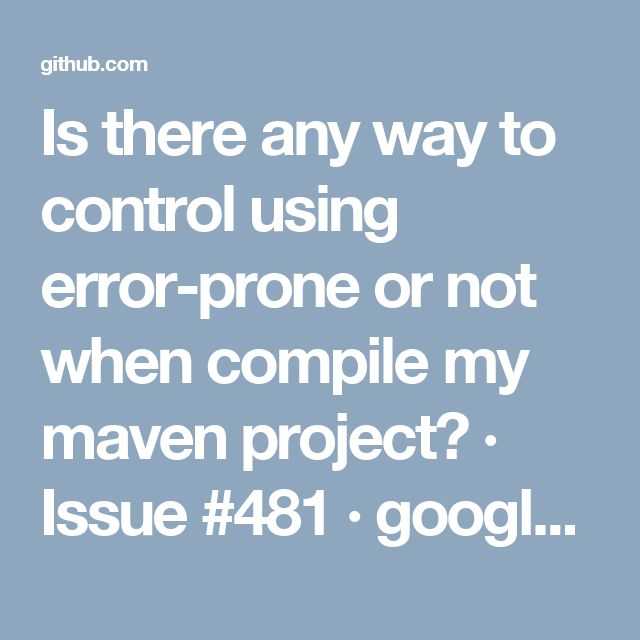 Is there any way to control using error-prone or not when compile my maven project? · Issue #481 · google/error-prone