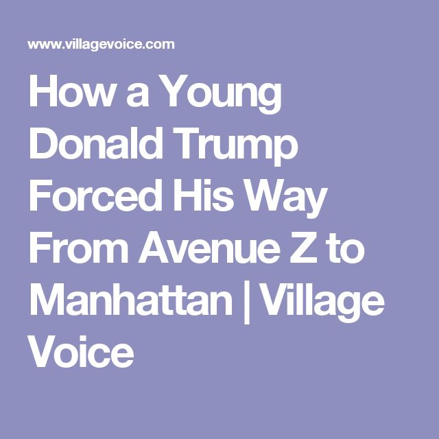 How a Young Donald Trump Forced His Way From Avenue Z to Manhattan | Village Voice