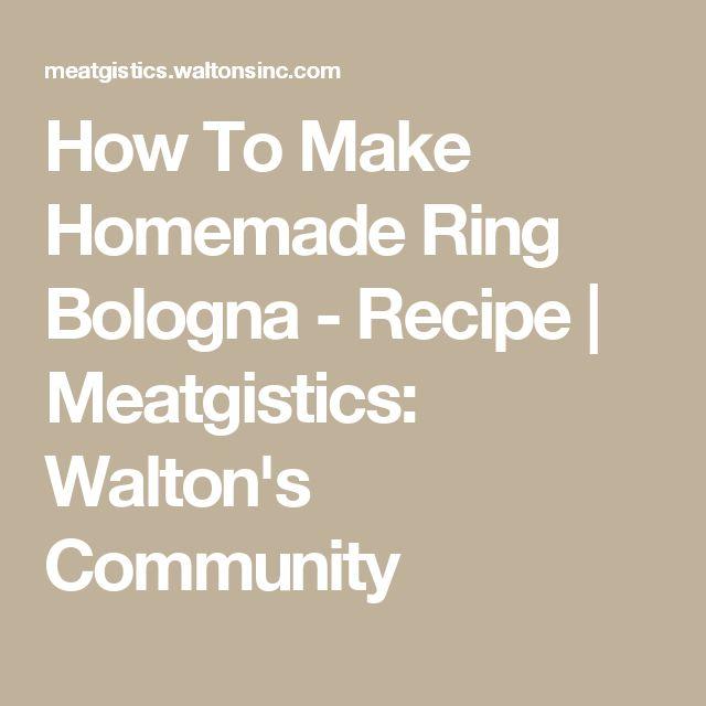 How To Make Homemade Ring Bologna - Recipe | Meatgistics: Walton's Community