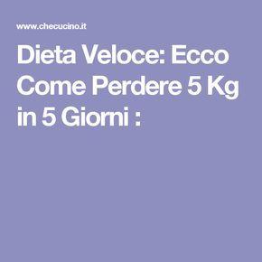 Dieta Veloce: Ecco Come Perdere 5 Kg in 5 Giorni :