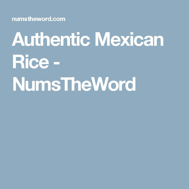 Authentic Mexican Rice - NumsTheWord