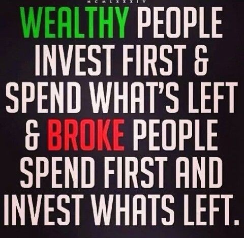 Wealthy people invest first & spend what's left & broke people spend first and invest what's left.