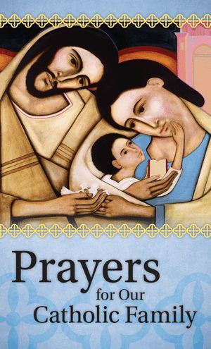 Prayers for Our Catholic Family--an affordable booklet perfect for your purse, car, morning or evening devotions -- anytime!