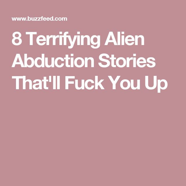 8 Terrifying Alien Abduction Stories That'll Fuck You Up