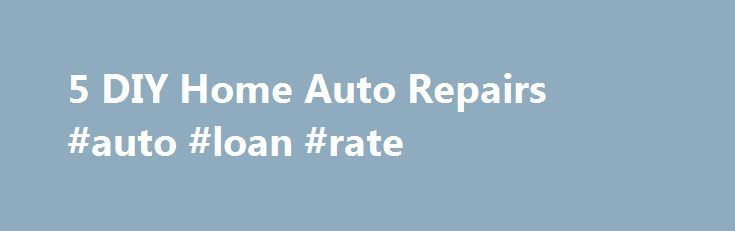 5 DIY Home Auto Repairs #auto #loan #rate http://poland.remmont.com/5-diy-home-auto-repairs-auto-loan-rate/  #diy auto repair # 5 DIY Home Auto Repairs Jan 22, 2015 | Updated Mar 24, 2015 Sam Dillinger Professional transmission specialist, father, lover of the written word, excellent conversationalist, and consumer advocate There aren't enough sources, whether it's via the Internet or in person, that encourage people to attempt to make some of their own auto repairs. To be clear, we're not…