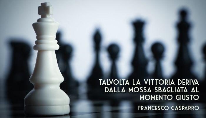 Citazione di Francesco Gasparro. Talvolta la vittoria deriva dalla mossa…