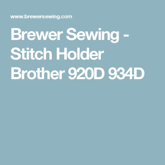 Brewer Sewing - Stitch Holder Brother 920D 934D