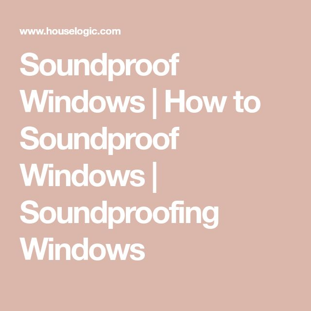 Soundproof Windows | How to Soundproof Windows | Soundproofing Windows