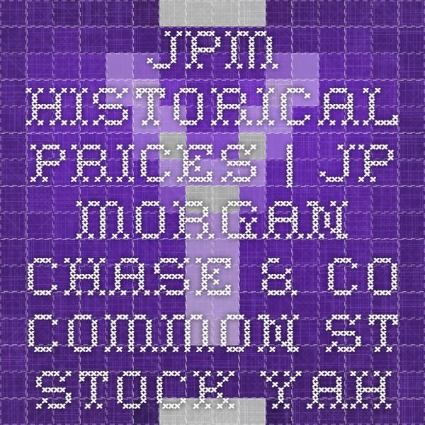 JPM Historical Prices   JP Morgan Chase & Co. Common St Stock - Yahoo! Finance