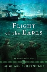 The Flight of The Earls: An Heirs of Ireland Novel by Michael K. Reynolds (B & H Books)