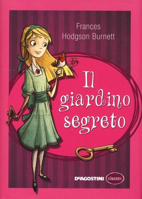 Il giardino segreto è un libro di Frances Hodgson Burnett pubblicato da De Agostini nella collana Classici: acquista su IBS a 5.86€!
