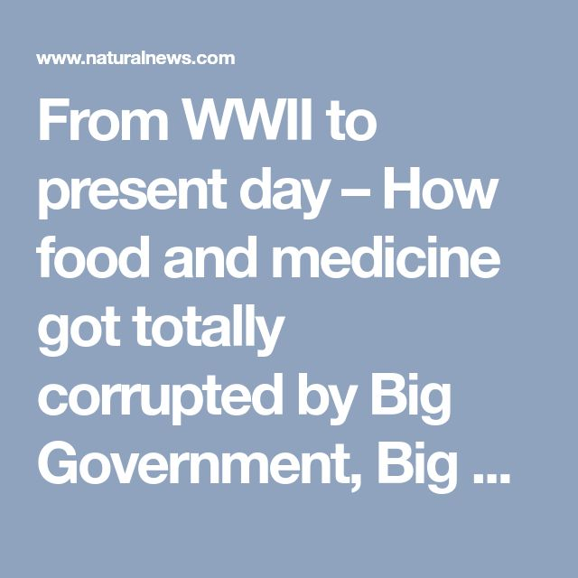 From WWII to present day – How food and medicine got totally corrupted by Big Government, Big Ag and Big Pharma – NaturalNews.com