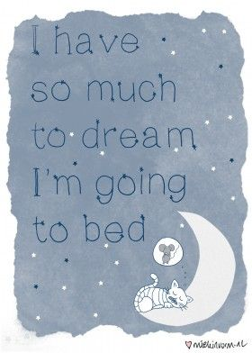 I have so much to dream, I'm going to bed