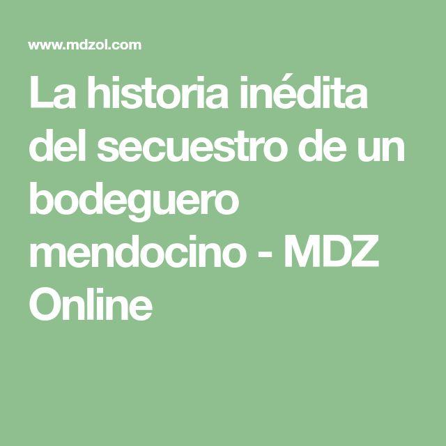 La historia inédita del secuestro de un bodeguero mendocino - MDZ Online