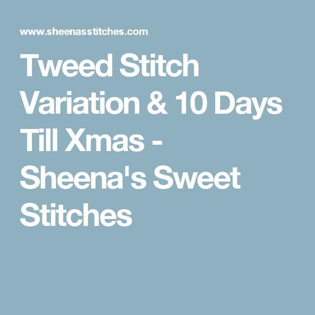 Tweed Stitch Variation & 10 Days Till Xmas - Sheena's Sweet Stitches